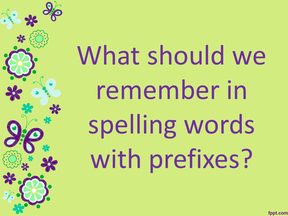 What should we remember in spelling words with prefixes