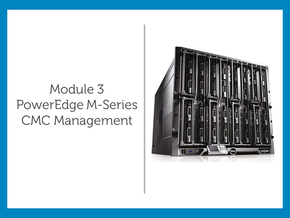 Module 3 PowerEdge M-Series CMC Management