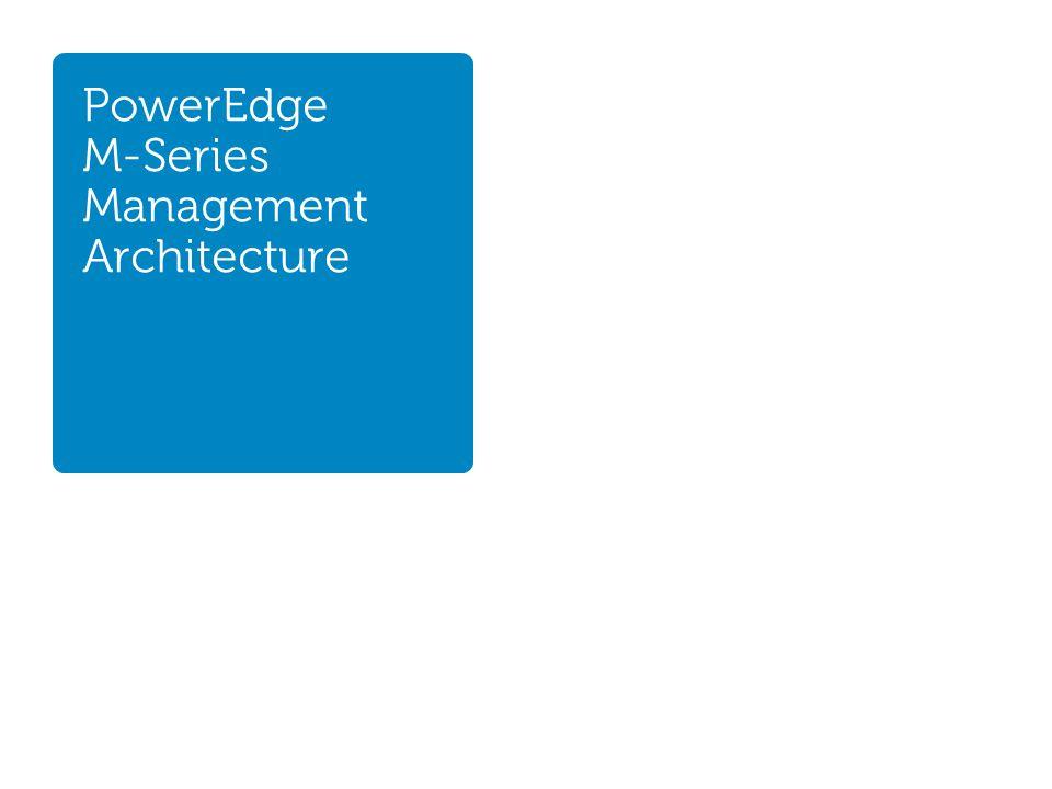 PowerEdge M-Series Management Architecture