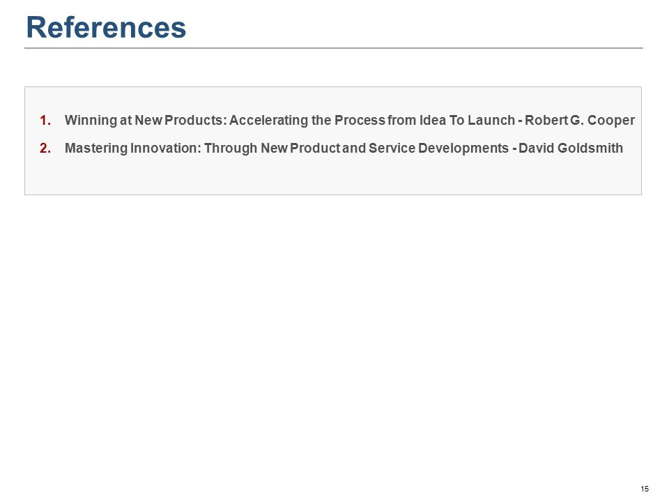 References 1.Winning at New Products: Accelerating the Process from Idea To Launch - Robert G.