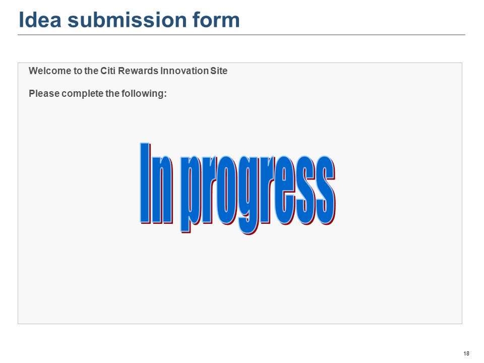 Idea submission form Welcome to the Citi Rewards Innovation Site Please complete the following: 18