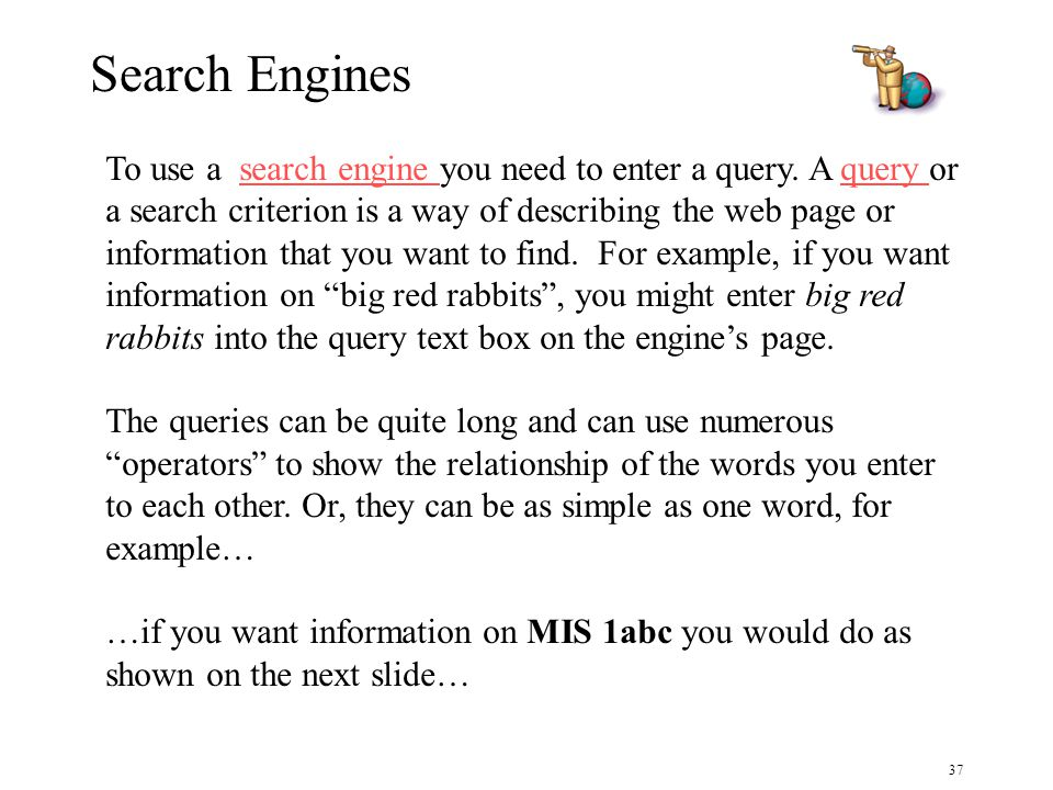 37 Search Engines To use a search engine you need to enter a query.