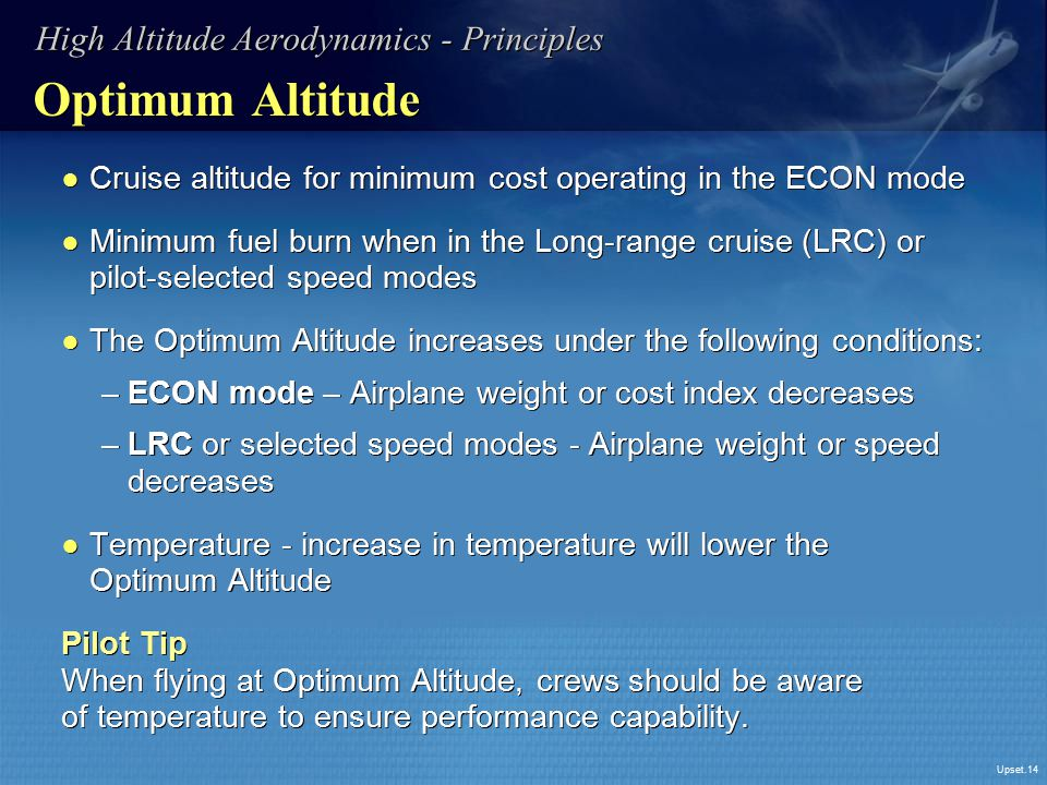 Upset.14 Optimum Altitude ● Cruise altitude for minimum cost operating in the ECON mode ● Minimum fuel burn when in the Long-range cruise (LRC) or pil