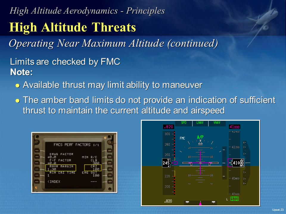 Upset.23 High Altitude Threats Limits are checked by FMC Note: ● Available thrust may limit ability to maneuver ● The amber band limits do not provide