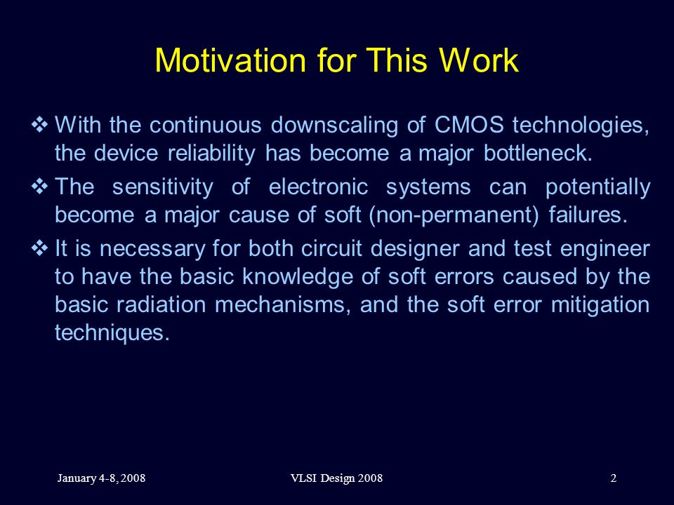 January 4-8, 2008VLSI Design 20082 Motivation for This Work  With the continuous downscaling of CMOS technologies, the device reliability has become a major bottleneck.