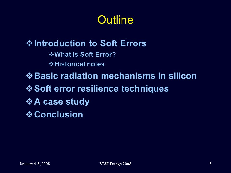January 4-8, 2008VLSI Design 20083 Outline  Introduction to Soft Errors  What is Soft Error.