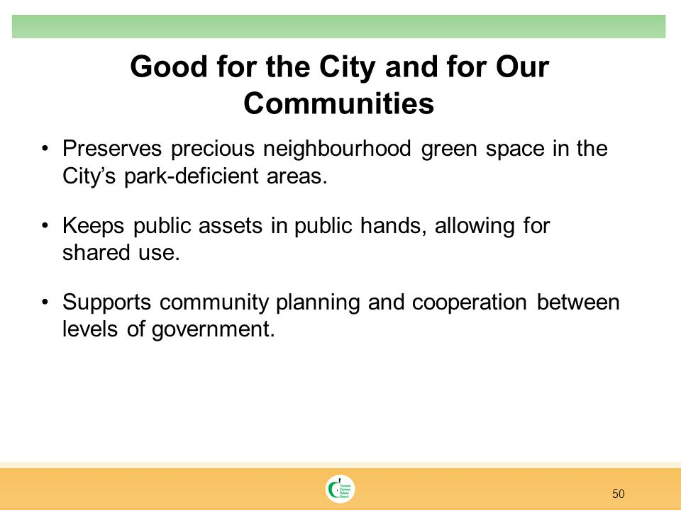 Good for the City and for Our Communities Preserves precious neighbourhood green space in the City's park-deficient areas.