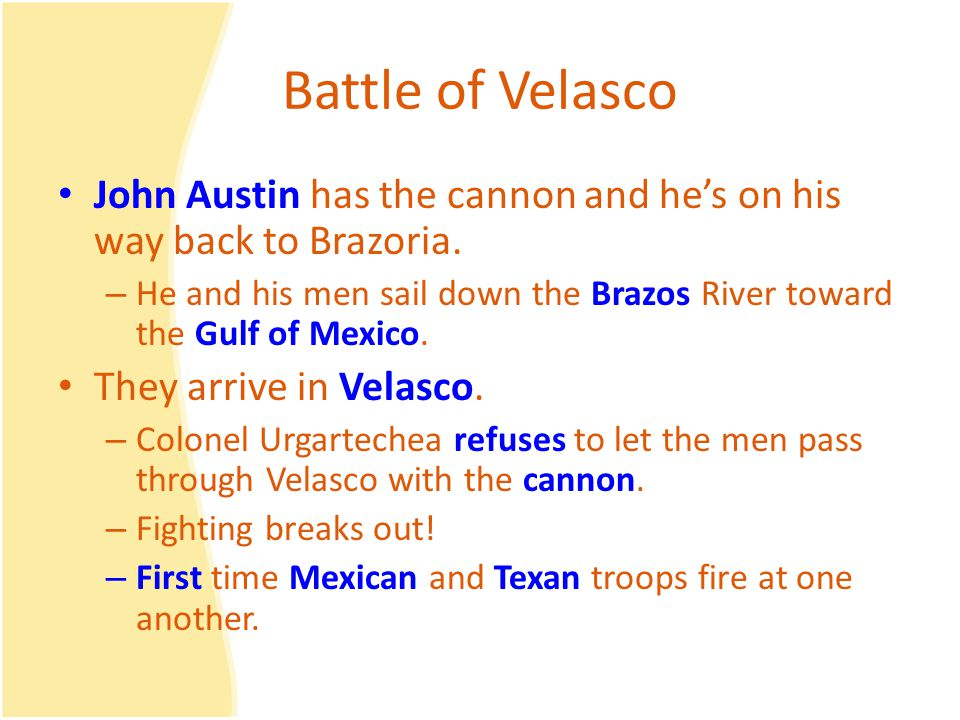 Battle of Velasco John Austin has the cannon and he's on his way back to Brazoria.