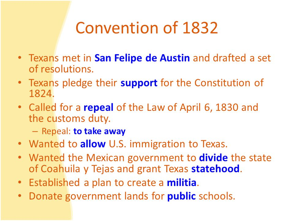 Convention of 1832 Texans met in San Felipe de Austin and drafted a set of resolutions.