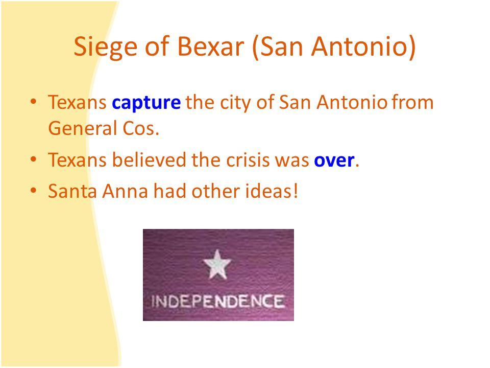 Siege of Bexar (San Antonio) Texans capture the city of San Antonio from General Cos.