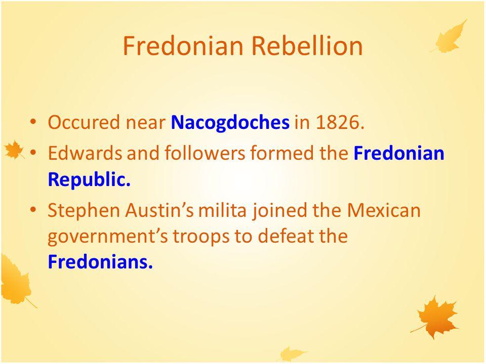 Fredonian Rebellion Occured near Nacogdoches in 1826.