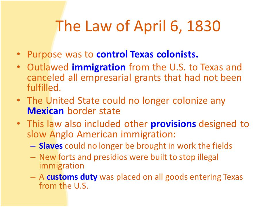 The Law of April 6, 1830 Purpose was to control Texas colonists.