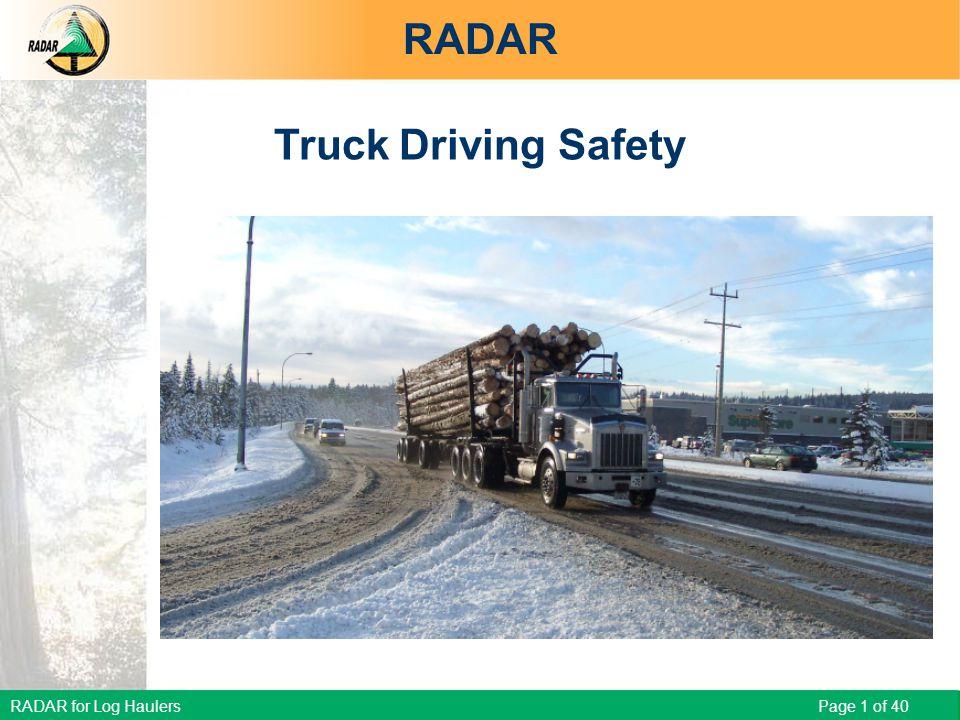 RADAR for Log Haulers Page 1 of 40 RADAR Truck Driving Safety RADAR for Log Haulers - Truck Driving Safety