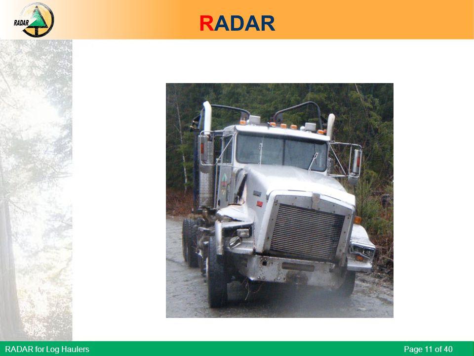 RADAR for Log Haulers Page 11 of 40 Scenario – Hauling down steep grade RADAR