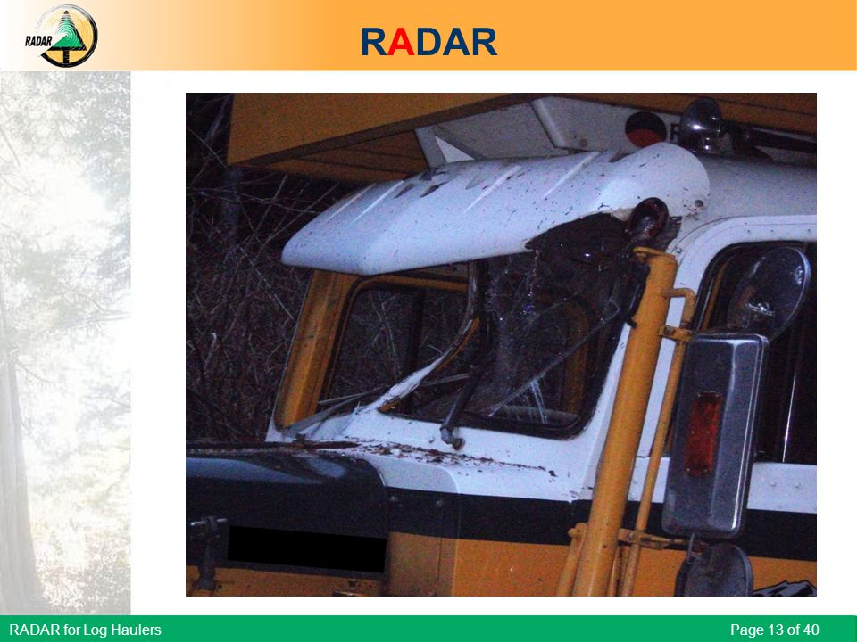 RADAR for Log Haulers Page 13 of 40 Scenario – Loaded truck was passing empty truck that had pulled over RADAR