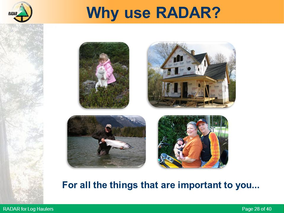 RADAR for Log Haulers Page 28 of 40 Why use RADAR.