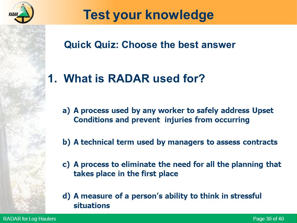 RADAR for Log Haulers Page 30 of 40 Quick Quiz: Choose the best answer 1.