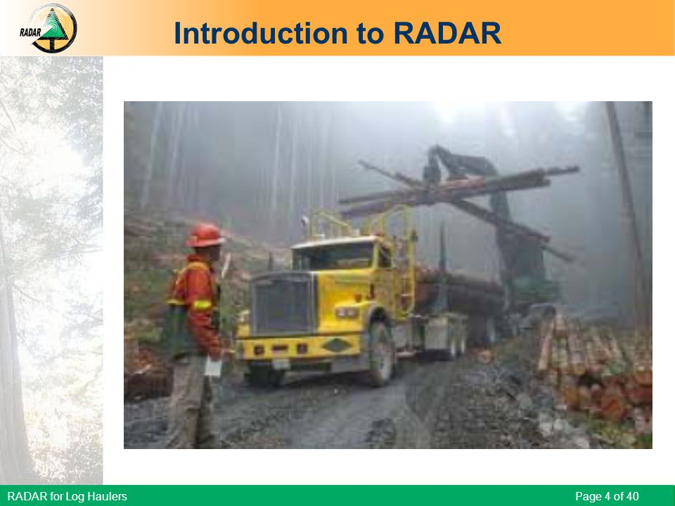 RADAR for Log Haulers Page 4 of 40 Introduction to RADAR Scenario – what are some things that could happen?
