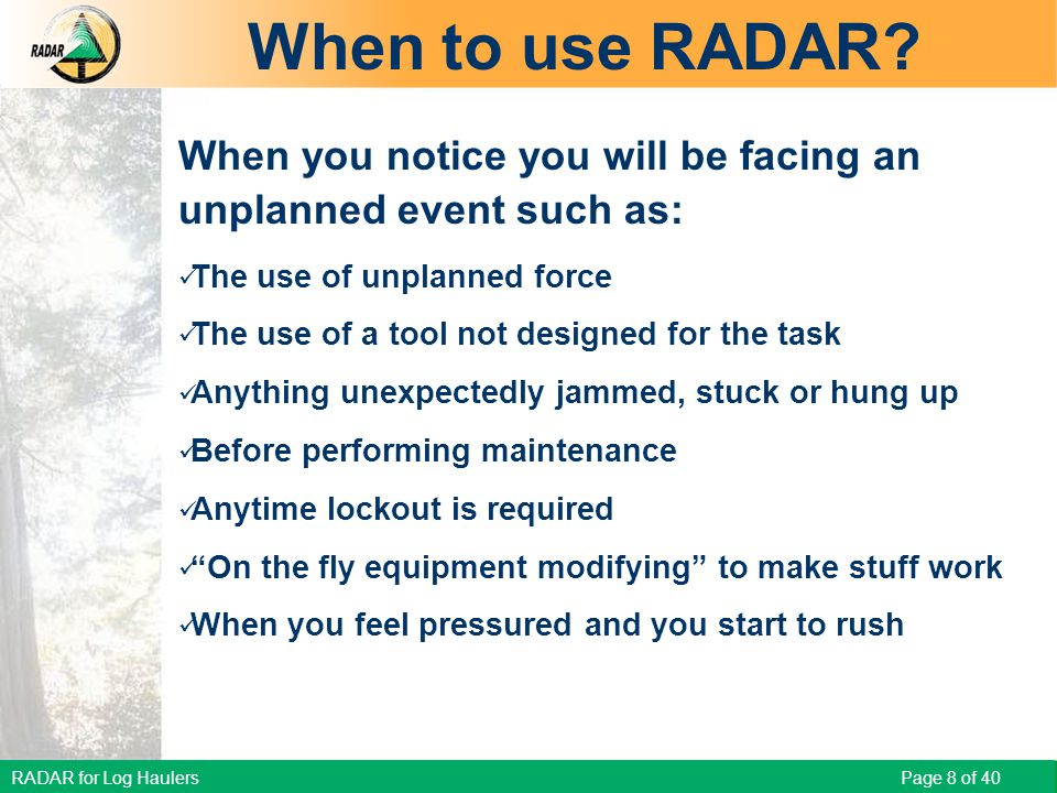 RADAR for Log Haulers Page 8 of 40 When to use RADAR.