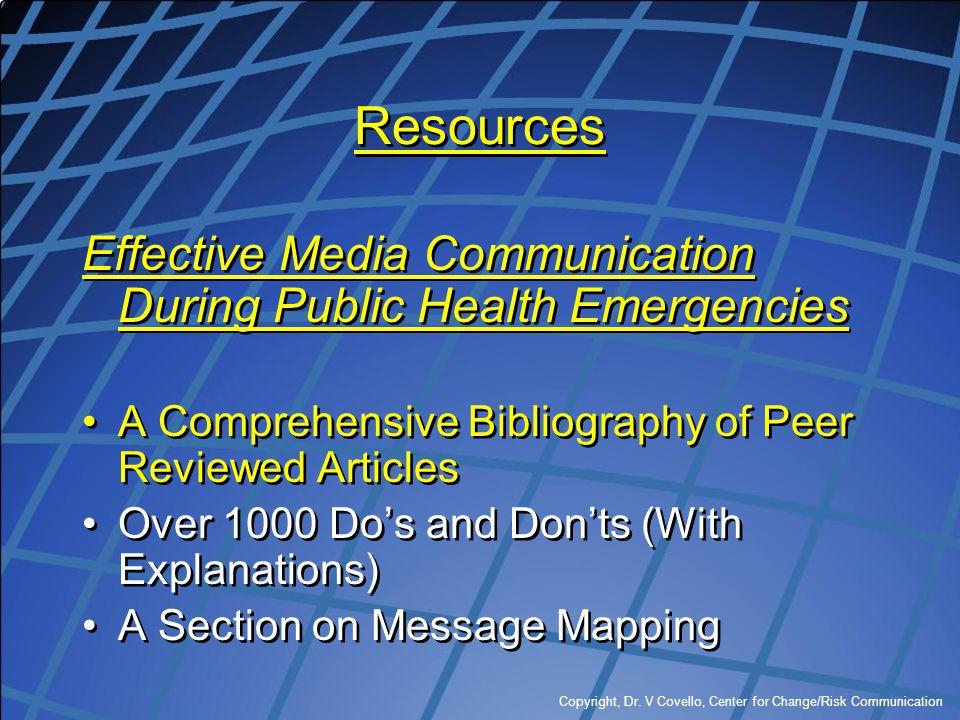 Copyright, Dr. V Covello, Center for Change/Risk Communication Resources Effective Media Communication During Public Health Emergencies A Comprehensiv