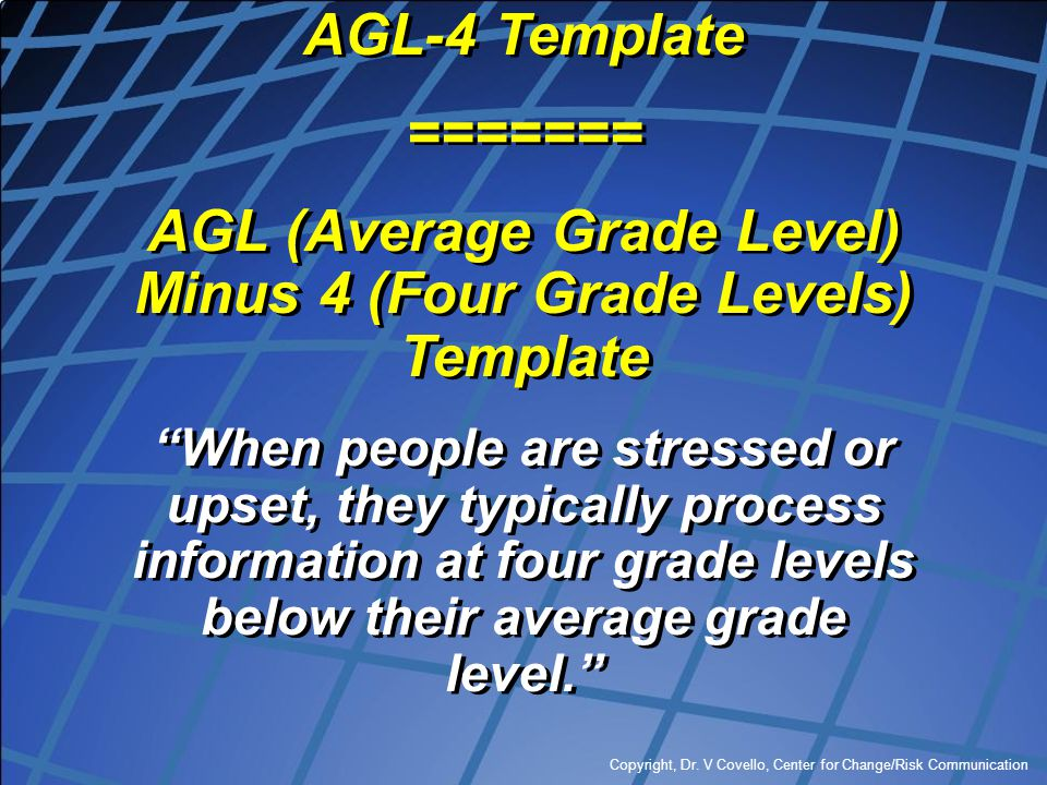 "Copyright, Dr. V Covello, Center for Change/Risk Communication AGL-4 Template ======= AGL (Average Grade Level) Minus 4 (Four Grade Levels) Template """