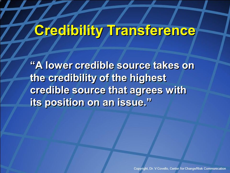 """Copyright, Dr. V Covello, Center for Change/Risk Communication Credibility Transference """"A lower credible source takes on the credibility of the highe"""