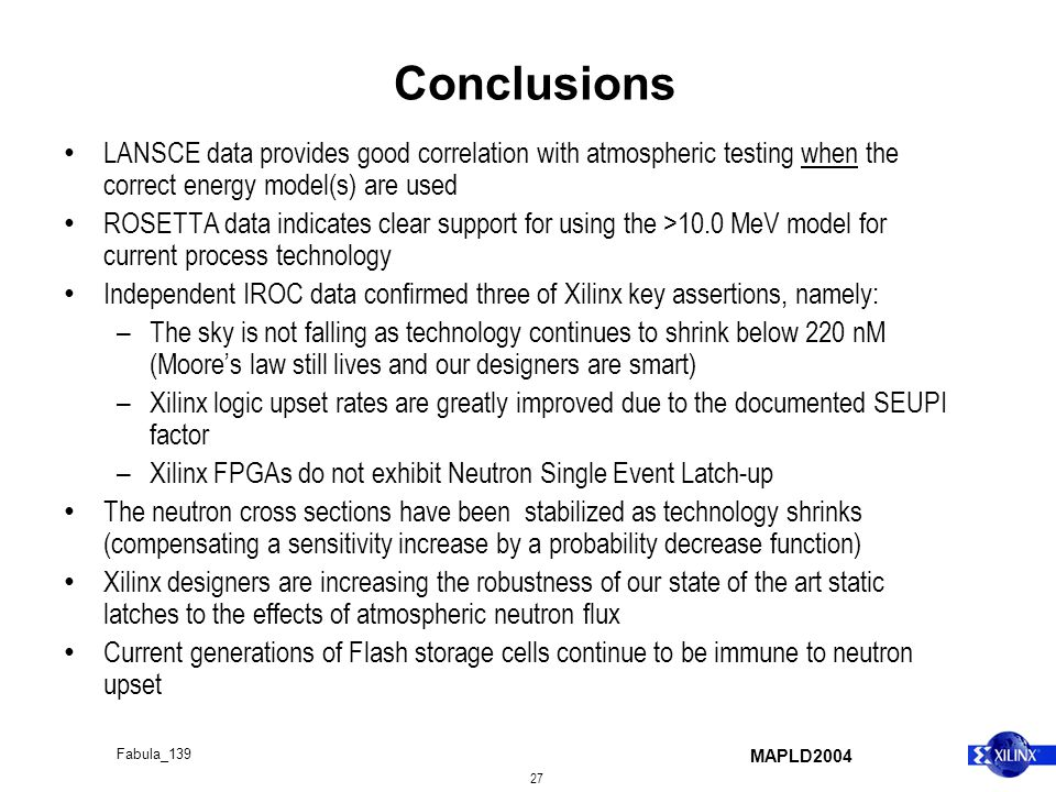 MAPLD2004 27 Fabula_139 Conclusions LANSCE data provides good correlation with atmospheric testing when the correct energy model(s) are used ROSETTA d