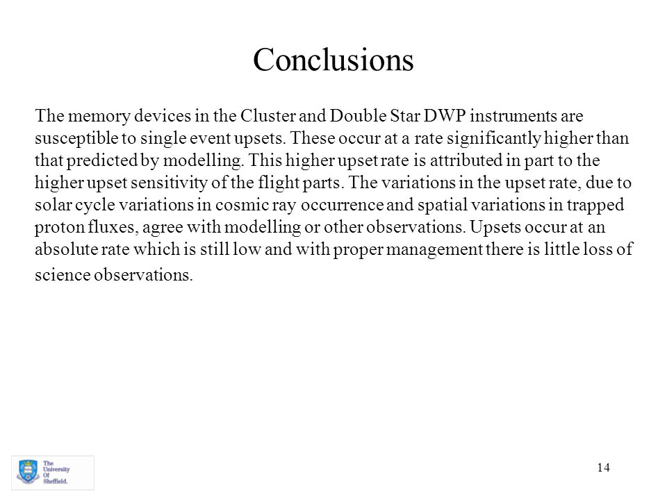 14 Conclusions The memory devices in the Cluster and Double Star DWP instruments are susceptible to single event upsets.