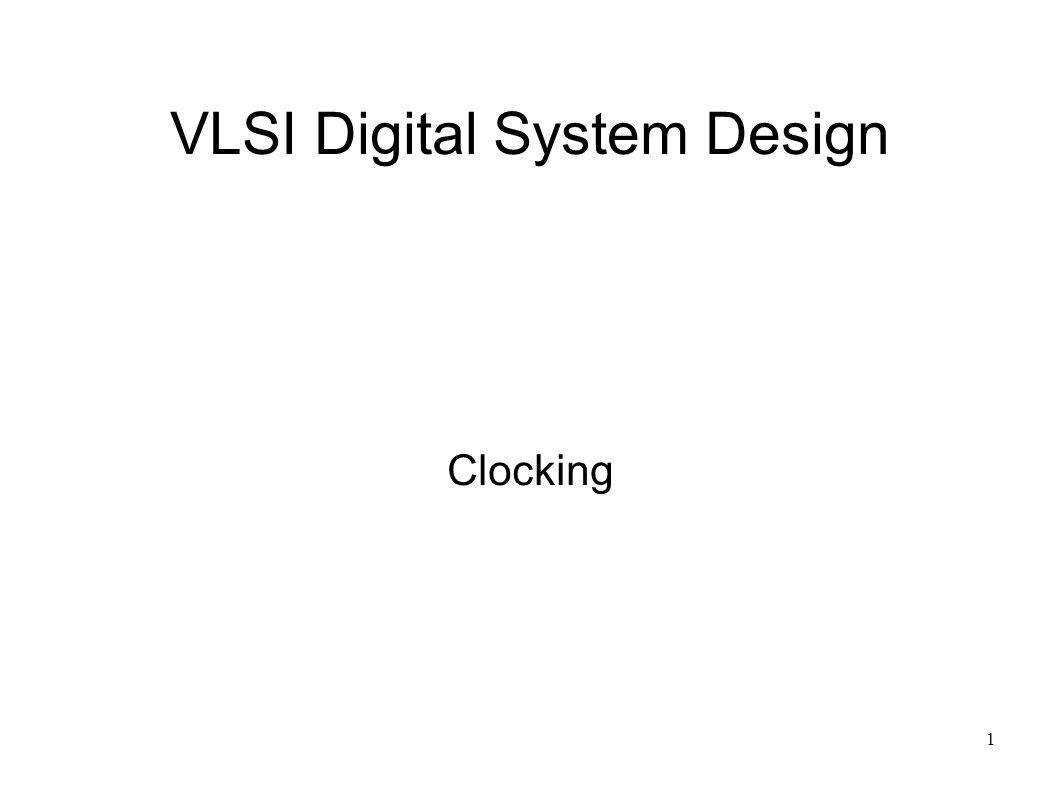 1 VLSI Digital System Design Clocking