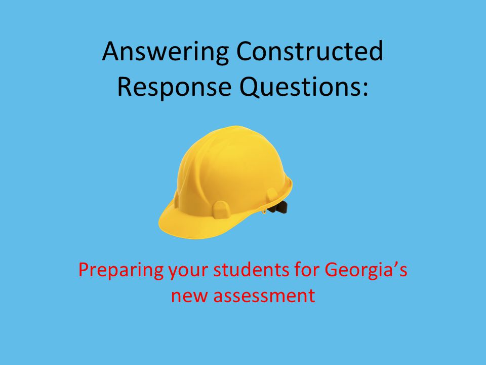 Constructed Response Questions (CRQ) Constructed response questions are assessment items that ask students to apply knowledge, skills, and critical thinking abilities to real-world, standards-driven performance tasks.