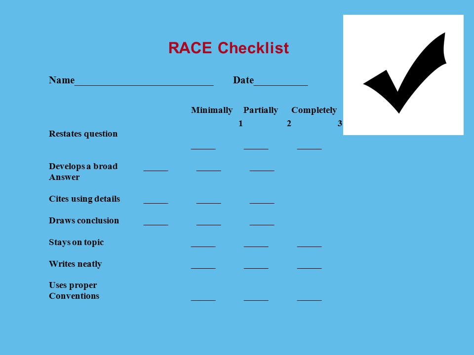 RACE Checklist Name__________________________ Date__________ Minimally Partially Completely 1 2 3 Restates question _____ _____ _____ Develops a broad