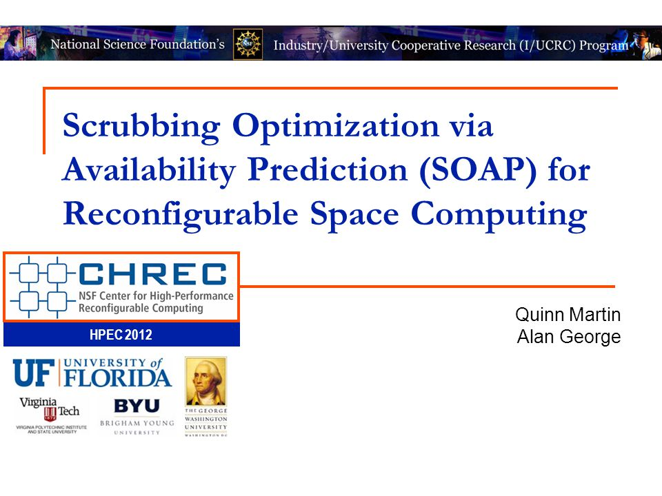 HPEC 2012 Scrubbing Optimization via Availability Prediction (SOAP) for Reconfigurable Space Computing Quinn Martin Alan George