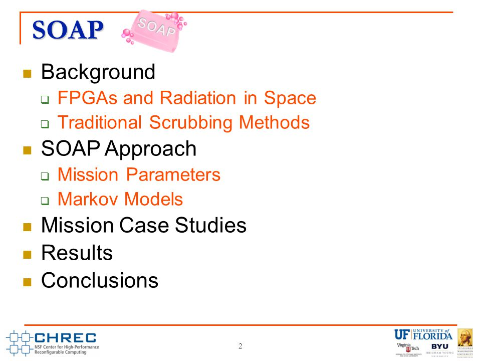 SOAP 2 Background  FPGAs and Radiation in Space  Traditional Scrubbing Methods SOAP Approach  Mission Parameters  Markov Models Mission Case Studies Results Conclusions