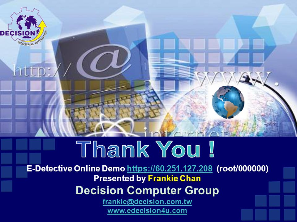 E-Detective Online Demo https://60.251.127.208 (root/000000)https://60.251.127.208 Presented by Frankie Chan Decision Computer Group frankie@decision.