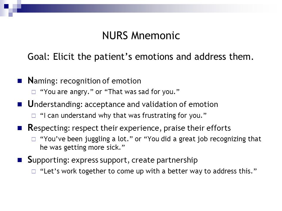 NURS Mnemonic Goal: Elicit the patient's emotions and address them.