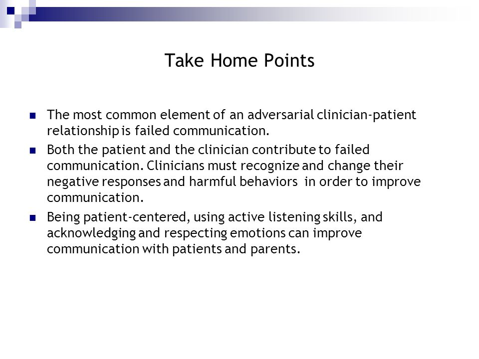 Take Home Points The most common element of an adversarial clinician-patient relationship is failed communication.