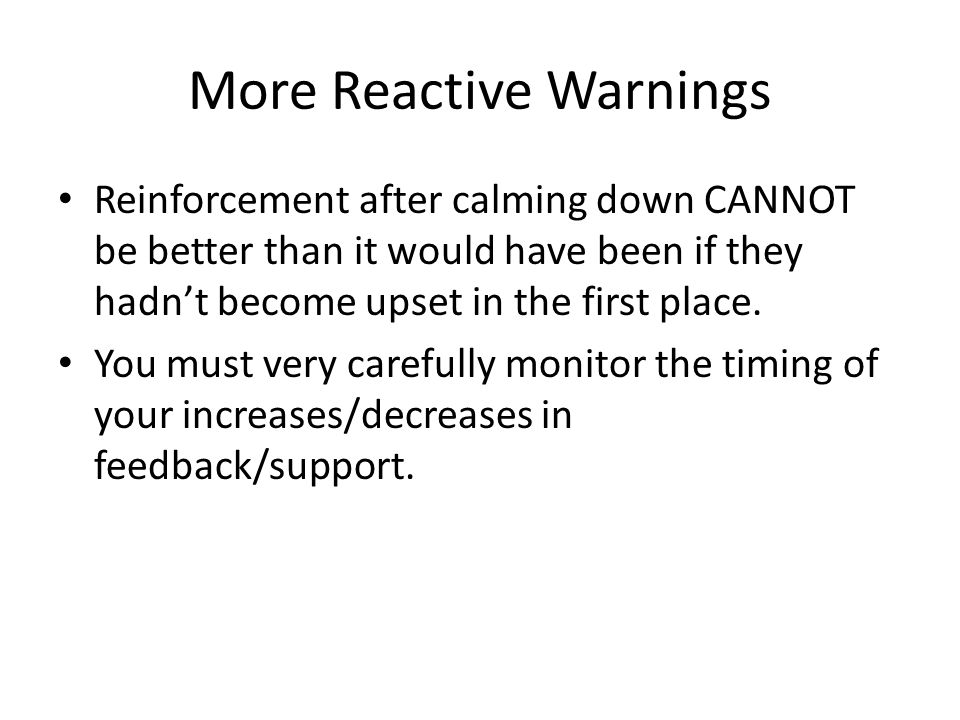 More Reactive Warnings Reinforcement after calming down CANNOT be better than it would have been if they hadn't become upset in the first place.