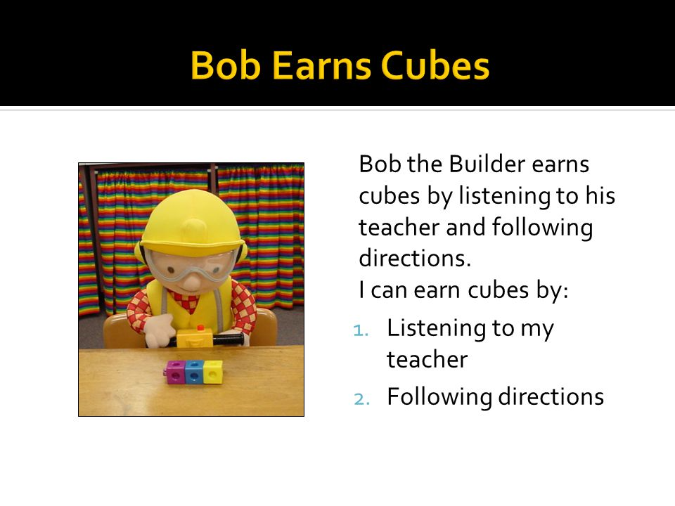 Bob the Builder earns cubes by listening to his teacher and following directions.
