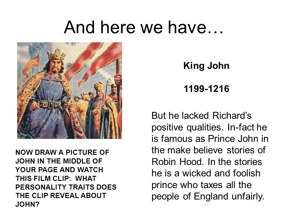 King John managed to upset everyone He Fell out with his brother and father in family feuds.