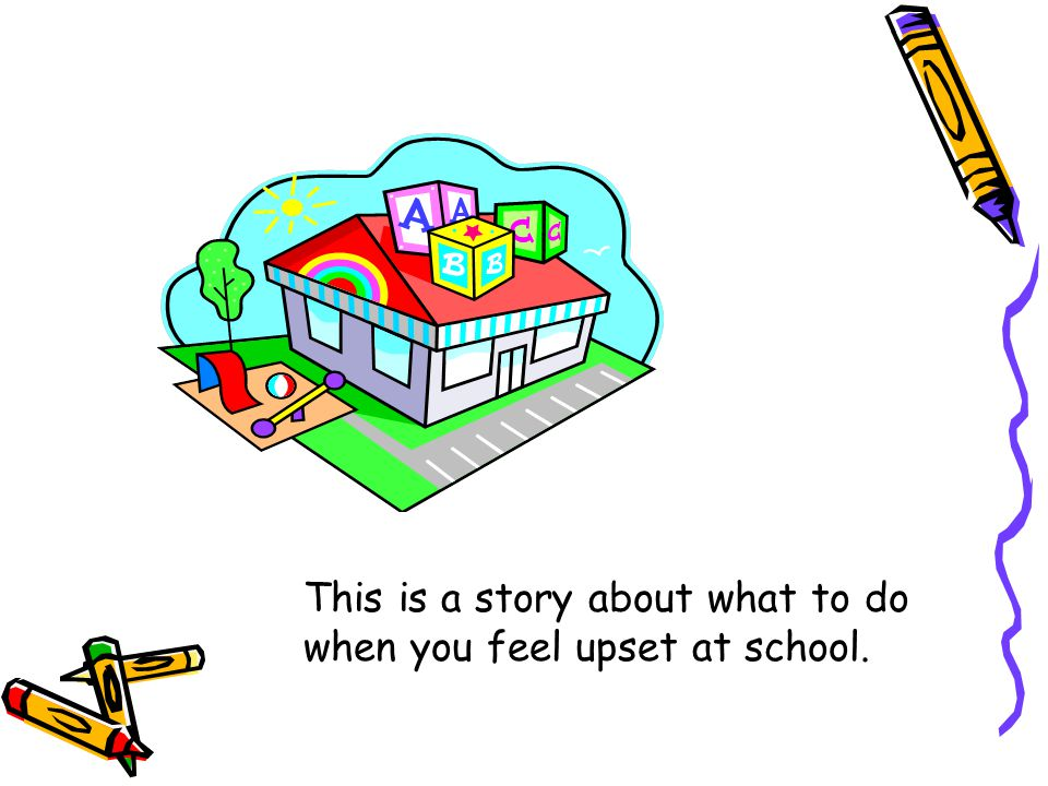This is a story about what to do when you feel upset at school.