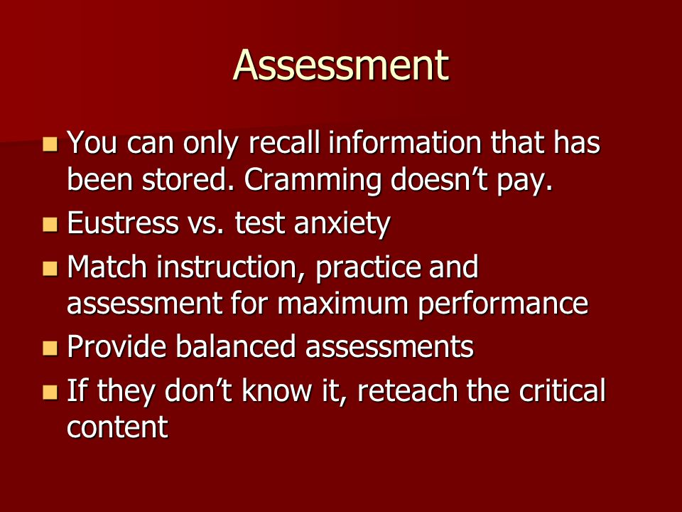 Assessment You can only recall information that has been stored.