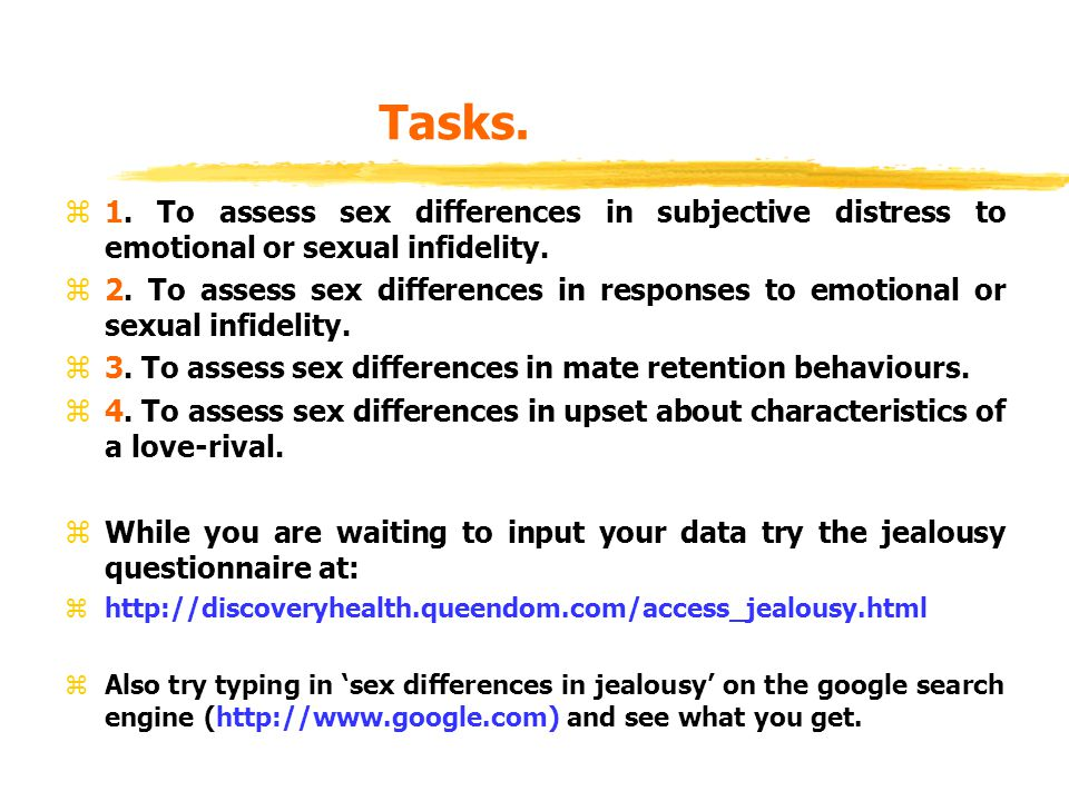 Tasks. z1. To assess sex differences in subjective distress to emotional or sexual infidelity.