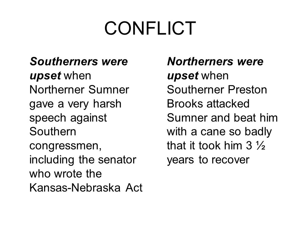CONFLICT Southerners were upset when Northerner Sumner gave a very harsh speech against Southern congressmen, including the senator who wrote the Kans
