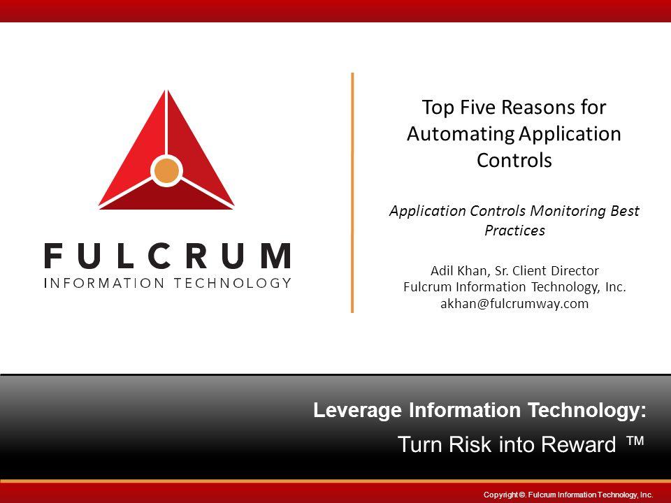 Leverage InformationTechnology: Turn Risk into Reward ™ Copyright ©.