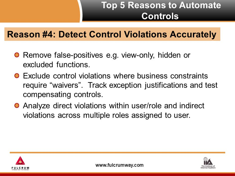 www.fulcrumway.com Top 5 Reasons to Automate Controls Remove false-positives e.g.