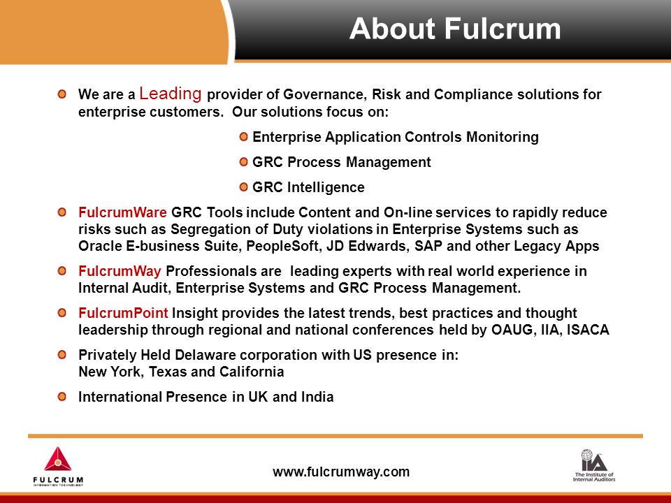 www.fulcrumway.com About Fulcrum We are a Leading provider of Governance, Risk and Compliance solutions for enterprise customers.