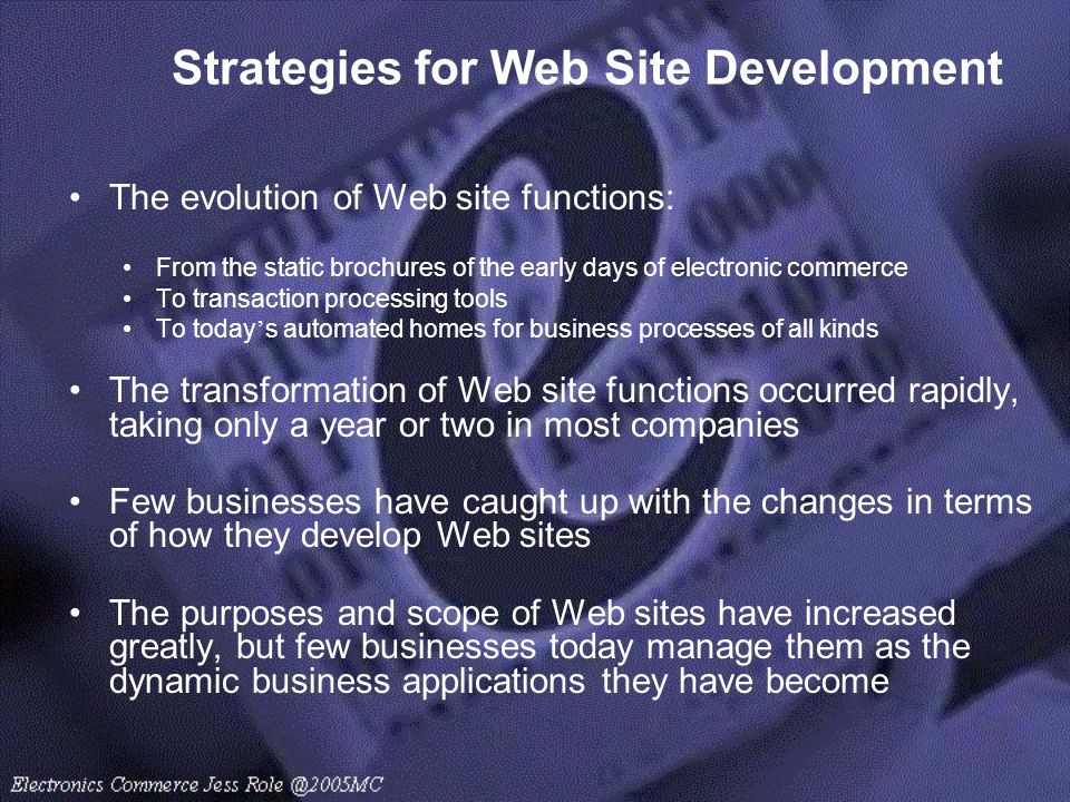 Strategies for Web Site Development The evolution of Web site functions: From the static brochures of the early days of electronic commerce To transac