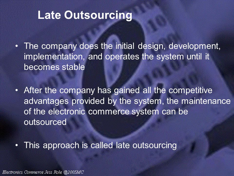 Late Outsourcing The company does the initial design, development, implementation, and operates the system until it becomes stable After the company h