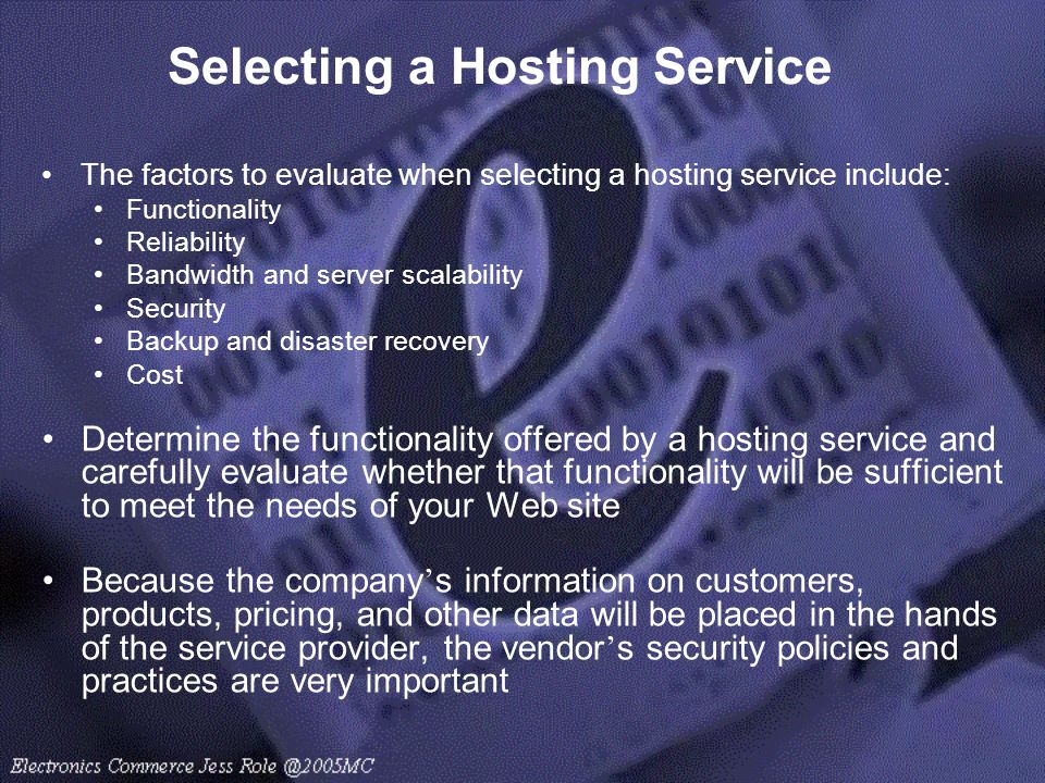 Selecting a Hosting Service The factors to evaluate when selecting a hosting service include: Functionality Reliability Bandwidth and server scalabili