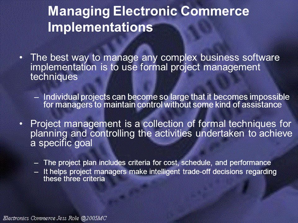 Managing Electronic Commerce Implementations The best way to manage any complex business software implementation is to use formal project management t